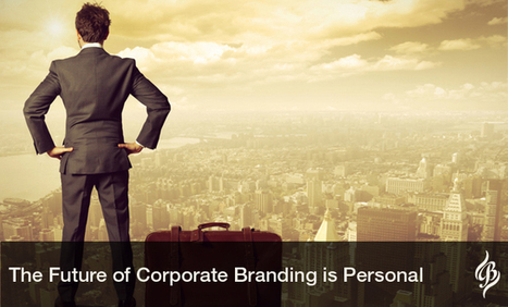 The Future of Corporate Branding is Personal | Customer Journey Inspiration | Scoop.it