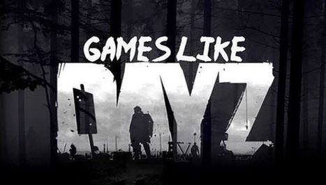 Games Like DayZ | Game Recommendations | Scoop.it