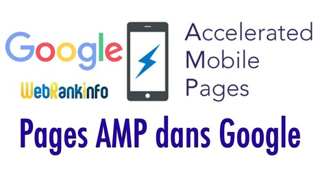 WebRankInfo, compatible AMP (Accelerated Mobile Pages) | SEO, social media, Webmarketing, Marketing éditorial, gestion de projet web | Scoop.it