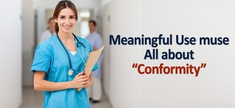The Meaningful Use muse: All about conformity | Healthcare IT | Scoop.it