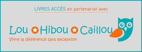 LOU HIBOU CAILLOU, pour vivre la différence sans exception | Enfance et handicap | Scoop.it