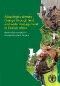 Adapting to climate change through land and water management in Eastern Africa. Results of pilot projects in Ethiopia, Kenya and Tanzania | FAO | Development, agriculture, hunger, malnutrition | Scoop.it