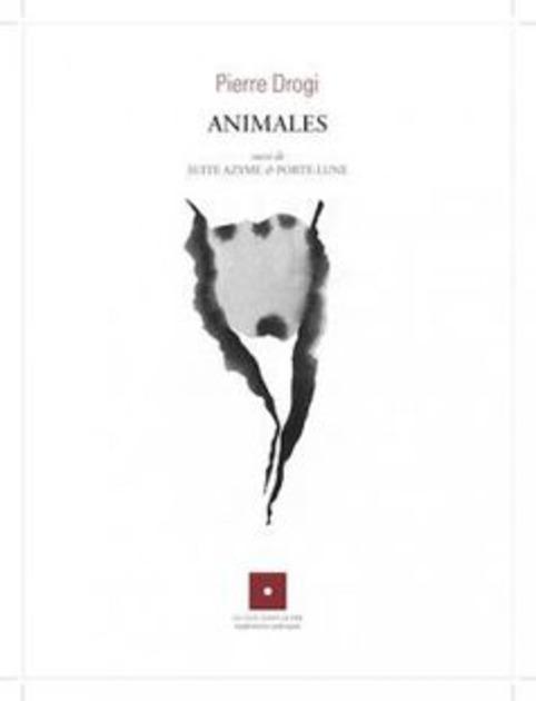[Note de lecture] Pierre Drogi, Animales, par Emmanuèle Jawad - Libr-critique   Poezibao   Scoop.it
