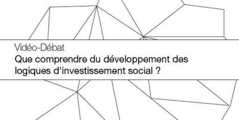 Vidéo – Débat «Que comprendre du développement des logiques d'investissement social ?» – 16 avril 2015   Le Mouvement associatif   Innovation sociale et environnementale   Scoop.it
