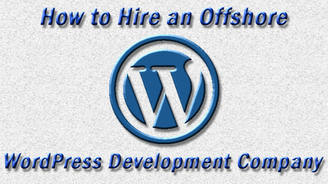Hiring an Offshore WordPress Development Company | Odd Random Thoughts | Odd Random Thoughts | Scoop.it