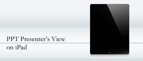 PPT Presenter's View on iPad | PowerPoint Presentation | effective presentation | Scoop.it
