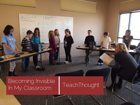 Becoming Invisible In My Classroom | MyEdu&PLN | Scoop.it