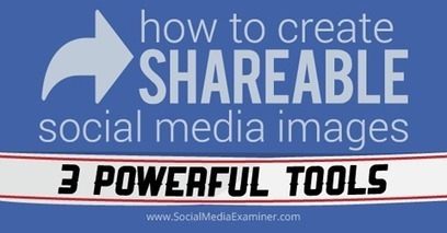 How to Create Shareable Social Media Images: 3 Powerful Tools | MarketingHits | Scoop.it