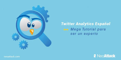 Twitter Analytics Español: Mega tutorial para ser un Experto | TIC TAC TEP | Scoop.it