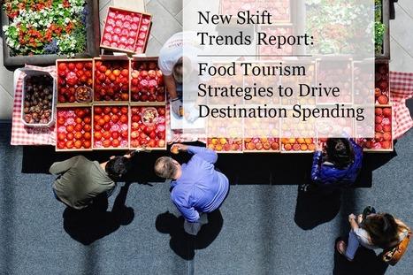 New Skift Trends Report: Food Tourism Strategies to Drive Destination Spending   Destination Management Issues   Scoop.it
