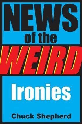 News of the Weird: Ironies | Strange days indeed... | Scoop.it