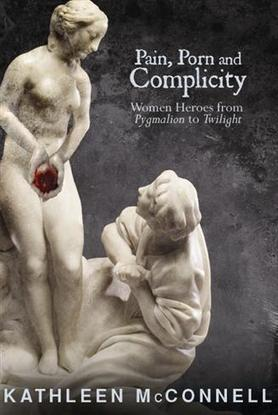 "Faculty Book Launch – Dr. Kathleen McConnell's ""Pain, Porn and Complicity: Women Heroes from Pygmalion to Twilight"" 