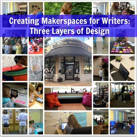 Makerspaces for Writers: Three Layers of Design | Future of School Libraries | Scoop.it