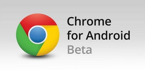 Chrome (Bêta) - Applications Android sur Google Play | Best of Android | Scoop.it
