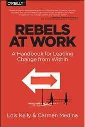 Become a Meaningful Rebel at Work | Rebels at Work | Corporate Rebels United | Scoop.it