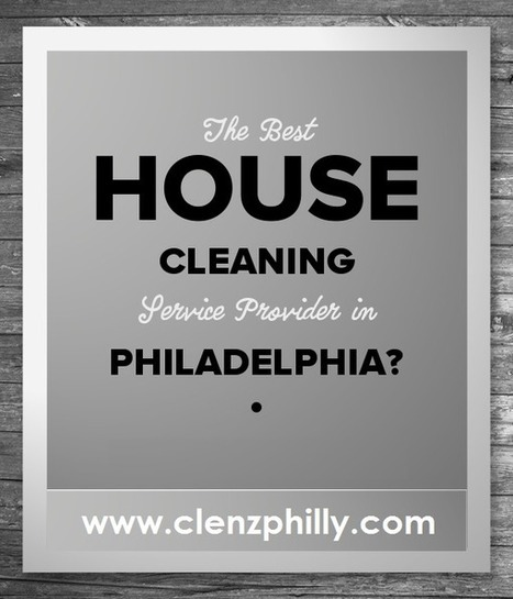 Residential and Commercial cleaning services in Philadelphia: Who is the Best House Cleaning Service Provider in Philadelphia? | Cleaning services in Philadelphia | Scoop.it