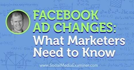 Facebook Ad Changes: What Marketers Need to Know : Social Media Examiner | Social Media Latest Trends | Scoop.it