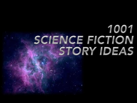 1001 Story Ideas for Science Fiction | Advice for Writers | Scoop.it