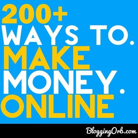 200+ Ways To Make Money Online | Blogging Orb | Scoop.it