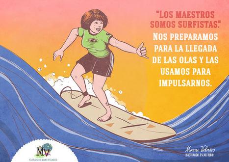 EL BLOG DE MANU VELASCO: LOS MAESTROS SOMOS SURFISTAS | Recursos TIC para educación | Scoop.it