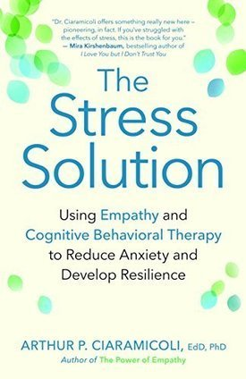 My radio show on Arthur P. Ciaramicoli, EdD, PhD author of The Stress Solution: Using Empathy and Cognitive Behavioral Therapy to Reduce Anxiety and Develop Resilience. | Empathy and Compassion | Scoop.it