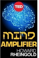 Howard Rheingold's New Book: Mind Amplifier | Personal Knowledge and Information Management | Scoop.it