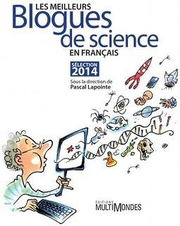 Une anthologie des blogs de science, et un débat - Science étonnante | Culture Scientifique Technique et Industrielle | Scoop.it