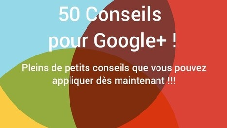 Google+ : 50 conseils indispensables | ALL OF GOOGLE PLUS WITH PHILIPPE TREBAUL ON SCOOP.IT | Scoop.it