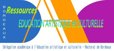 Ressources EDUCATION ARTISTIQUE et CULTURELLE - DAAC de l'Académie de Bordeaux | Pôle Ressources et Informations  EDUCATION ARTISTIQUE et CULTURELLE | Scoop.it