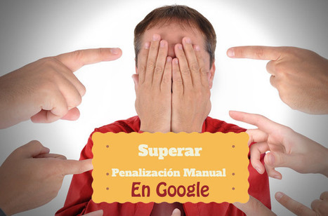Cómo superar una penalización Manual en Google paso a paso. | Social Media | Scoop.it