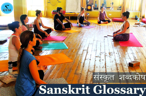100 Key Sanskrit Yoga Terms which helps during yoga class | Yoga School Rishikesh India | Scoop.it