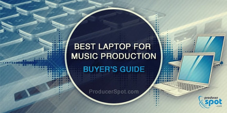 Best Laptop For Music Production - Buyer's Guide | PRODUCTION of Video Music clips and songs | Scoop.it