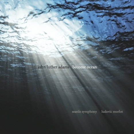 the nomadic subject: John Luther Adams - Become Ocean (Cantaloupe Music, 2014)   2014 Music Releases   Scoop.it