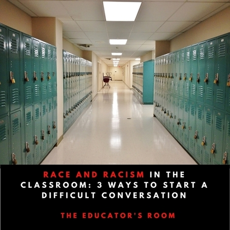 Race and Racisim in the Classroom: 3 Ways to Start a Difficult Conversation | Purposeful Pedagogy | Scoop.it
