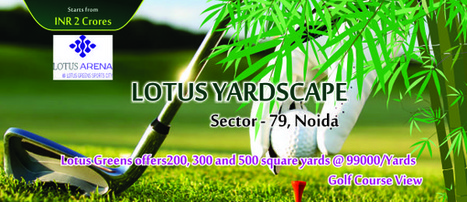 Lotus Yardscape - Golf Centric Residential Plots Nurturing your Dreams | Lotus Greens Residential Projects Noida, Gurgaon | Scoop.it