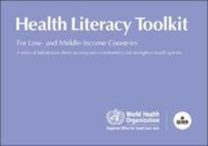 "WHO IRIS: Health literacy toolkit for low- and middle-income countries : A series of information sheets to empower communities and strengthen health systems | ""Patient empowerment through health education, health literacy, e-health literacy, public health promotion, narrative tools & art  