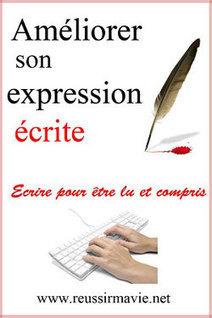 Un guide pour améliorer son expression écrite - Réussir ma vie | Correctrice-Web | Scoop.it