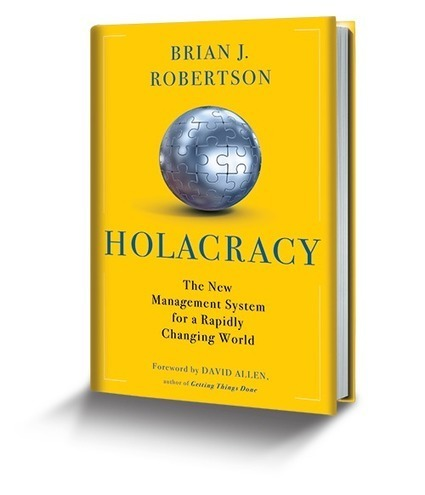 Holacracy – A complete system for self-organization | Learning Happens Everywhere! | Scoop.it