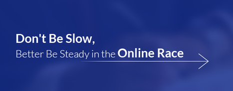 Don't Be Slow, Better Be Steady in the Online Race   Drupal Web Design and Development   Scoop.it