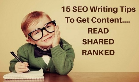 15 SEO Writing Tips To Get Content Read, Shared and Ranked   Great Blogging Tips   Scoop.it