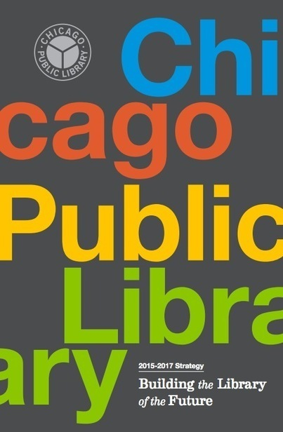 The Chicago Public Library Publishes Strategic Vision for 2015-2017 | LJ INFOdocket | innovative libraries | Scoop.it