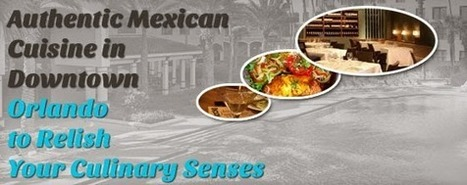 Authentic Mexican Cuisine in Downtown Orlando to Relish Your Culinary Senses | Commercial Photography companies in Delhi | Scoop.it