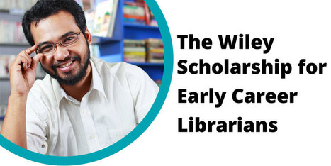 Wiley: The Wiley Scolarship for Early Career Librarians | Library Collaboration | Scoop.it