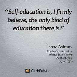 Self education is, I firmly believe, the only kind of education there is – Isaac Asimov | ClickExist | Interprofessional education and practice | Scoop.it