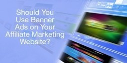 Affiliate Marketing Strategies: Should You Use Banner Ads On Your Affiliate Marketing Website? | StaceyK | Scoop.it