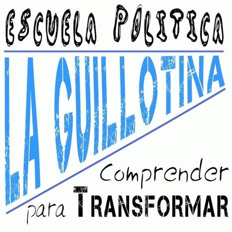 Escuela Política La Guillotina - YouTube | Movimiento 15M España | Scoop.it