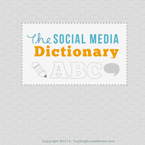 The Complete Social Media Dictionary; Social Media Glossary of Terms | internet marketing | Scoop.it