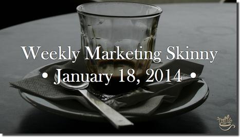 Weekly Marketing Skinny • January 18, 2014 | Marketing Mojo | Scoop.it
