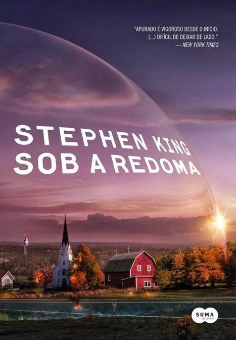 [RESENHA] Sob a Redoma - Stephen King | Ficção científica literária | Scoop.it