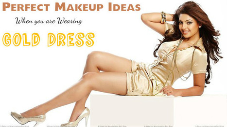 Perfect Makeup Ideas When you are Wearing Gold Dress - Stylish Walks | Beauty Fashion and Makeup Tips or Ideas | Scoop.it